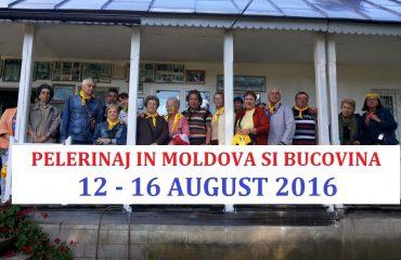 PELERINAJ IN MOLDOVA SI BUCOVINA /  (12 - 16 AUGUST 2016)